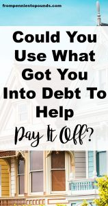 use what got you into debt to pay it off