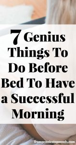 7 Genius Things To Do Before Bed To Have a Successful Morning